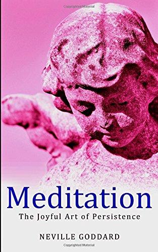 Meditation The Joyful Art of Persistence by Neville Goddard