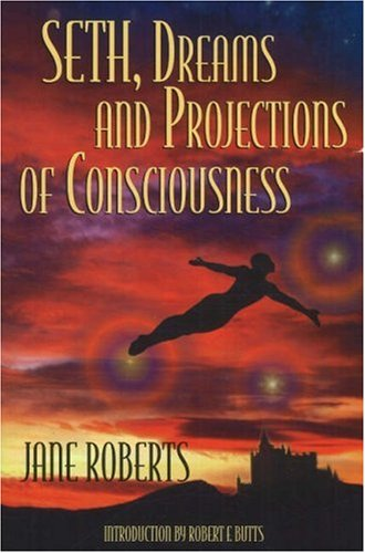 seth-dreams-projections-of-consciousness-Jane-Roberts-Seth